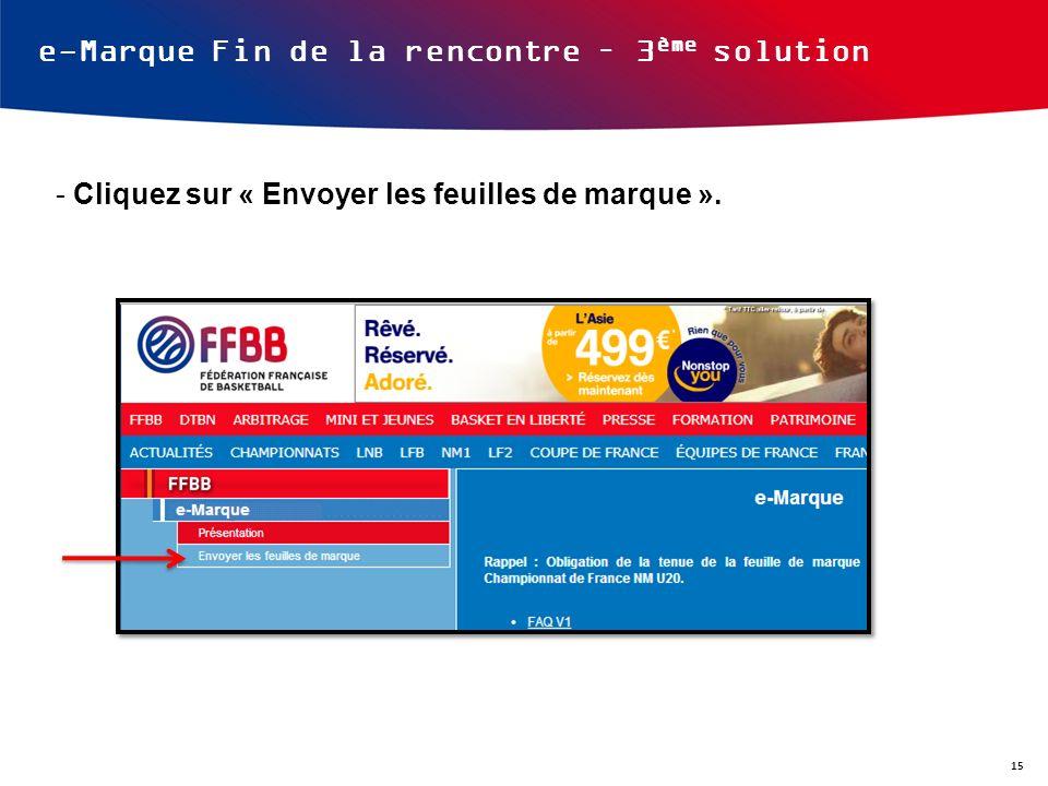 e-Marque Fin de la rencontre – 3 ème solution - Cliquez sur « Envoyer les feuilles de marque ». 15