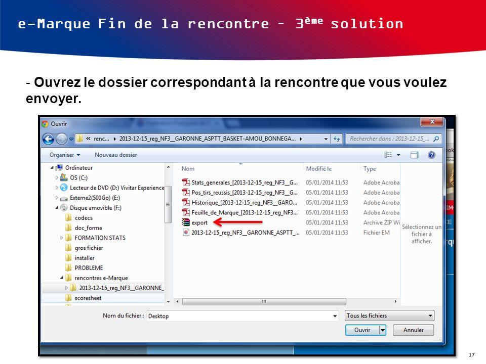 e-Marque Fin de la rencontre – 3 ème solution - Ouvrez le dossier correspondant à la rencontre que vous voulez envoyer. 17