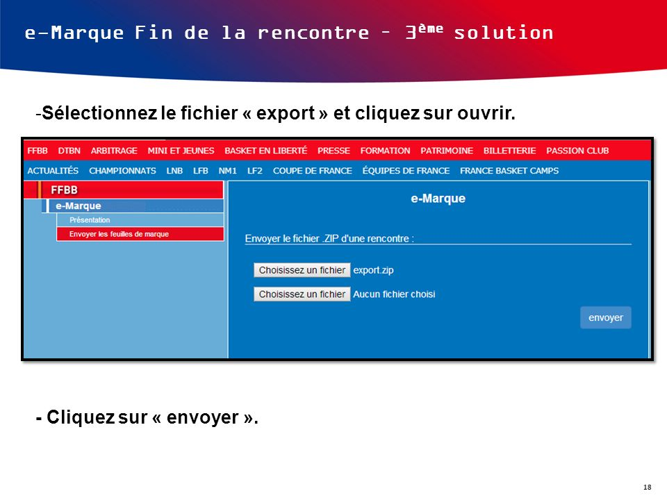 e-Marque Fin de la rencontre – 3 ème solution -Sélectionnez le fichier « export » et cliquez sur ouvrir. - Cliquez sur « envoyer ». 18