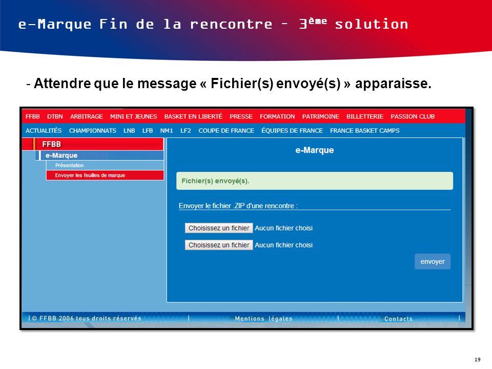 e-Marque Fin de la rencontre – 3 ème solution - Attendre que le message « Fichier(s) envoyé(s) » apparaisse. 19