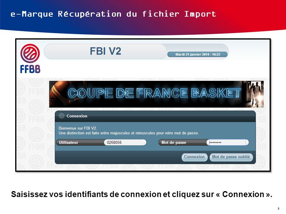 e-Marque Récupération du fichier Import Saisissez vos identifiants de connexion et cliquez sur « Connexion ». 3