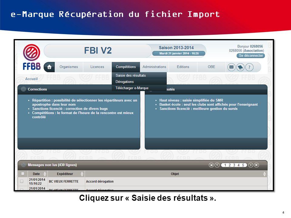 e-Marque Récupération du fichier Import Cliquez sur « Saisie des résultats ». 4