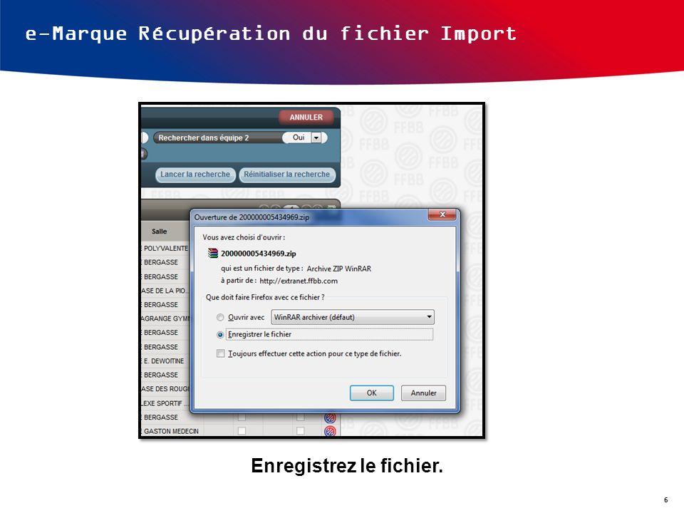 e-Marque Récupération du fichier Import Enregistrez le fichier. 6