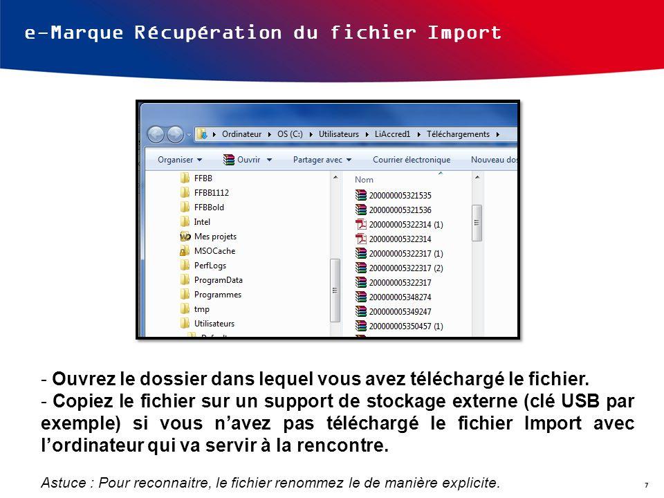 e-Marque Récupération du fichier Import - Ouvrez le dossier dans lequel vous avez téléchargé le fichier. - Copiez le fichier sur un support de stockag