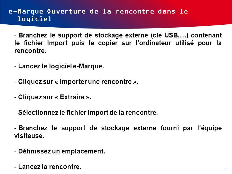 e-Marque Ouverture de la rencontre dans le logiciel - Branchez le support de stockage externe (clé USB,…) contenant le fichier Import puis le copier s