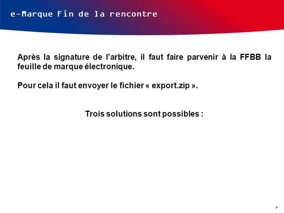 e-Marque Fin de la rencontre Après la signature de larbitre, il faut faire parvenir à la FFBB la feuille de marque électronique. Pour cela il faut env