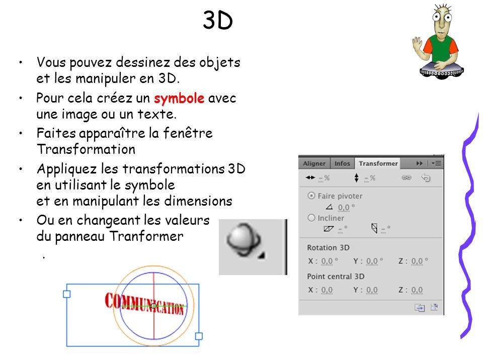 3D Vous pouvez dessinez des objets et les manipuler en 3D.