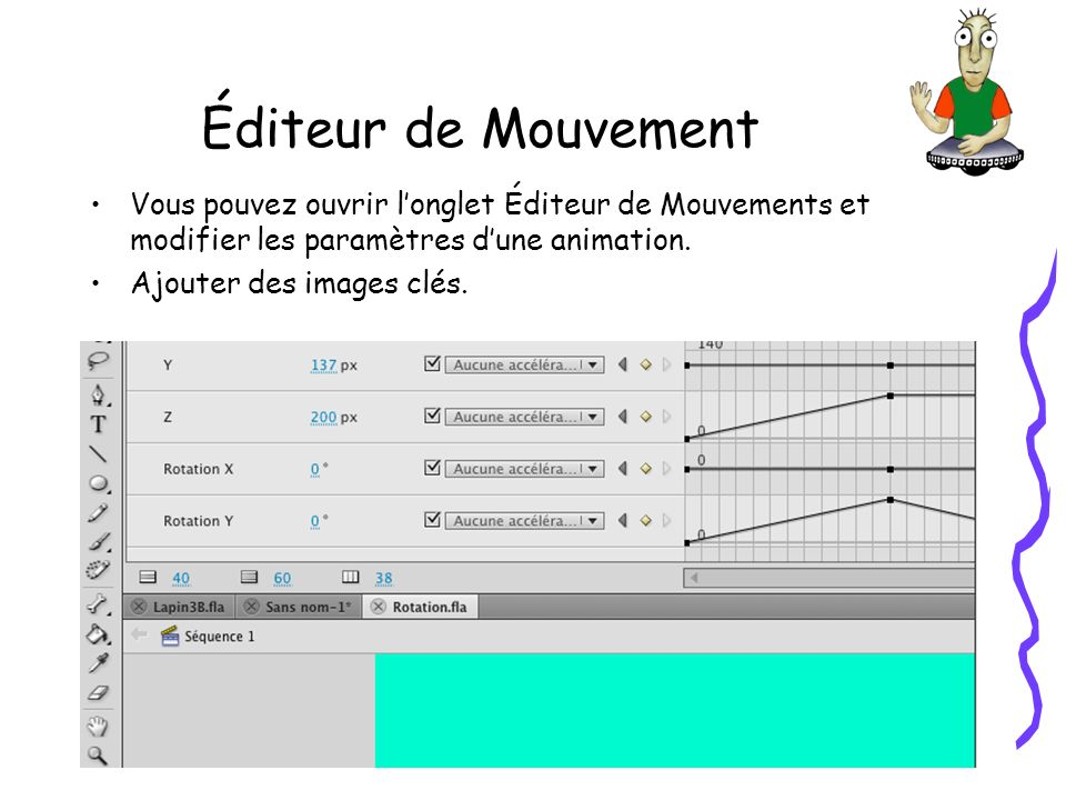 Éditeur de Mouvement Vous pouvez ouvrir longlet Éditeur de Mouvements et modifier les paramètres dune animation.