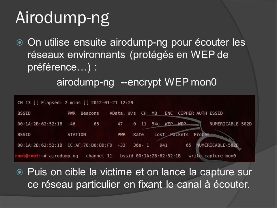Airodump-ng On utilise ensuite airodump-ng pour écouter les réseaux environnants (protégés en WEP de préférence…) : airodump-ng --encrypt WEP mon0 Pui