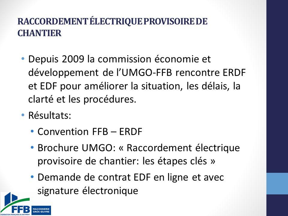 RACCORDEMENT ÉLECTRIQUE PROVISOIRE DE CHANTIER Depuis 2009 la commission économie et développement de lUMGO-FFB rencontre ERDF et EDF pour améliorer la situation, les délais, la clarté et les procédures.