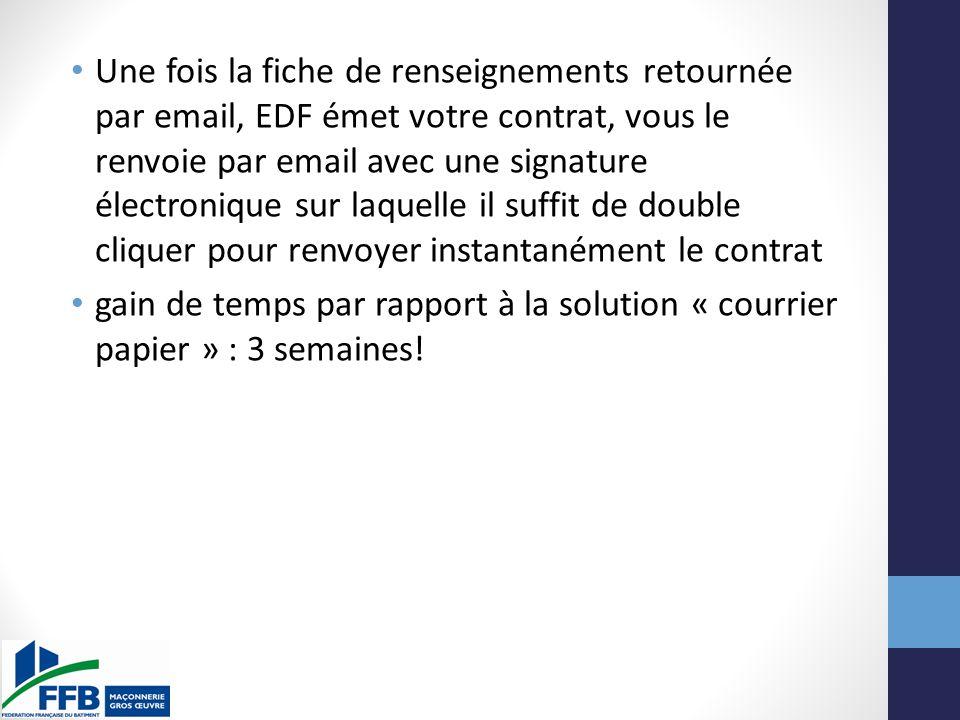 Une fois la fiche de renseignements retournée par email, EDF émet votre contrat, vous le renvoie par email avec une signature électronique sur laquelle il suffit de double cliquer pour renvoyer instantanément le contrat gain de temps par rapport à la solution « courrier papier » : 3 semaines!