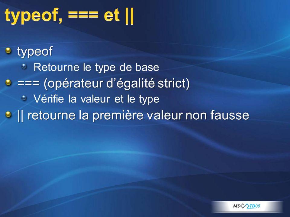 typeof Retourne le type de base === (opérateur dégalité strict) Vérifie la valeur et le type || retourne la première valeur non fausse
