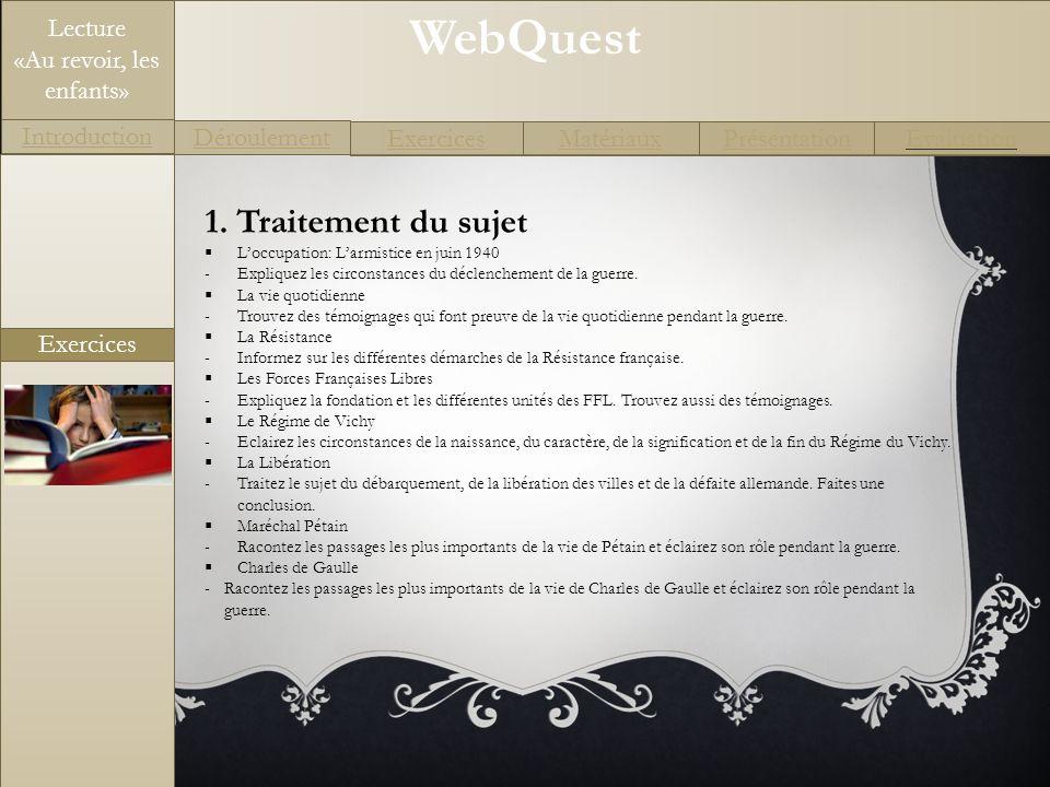 WebQuest Exercices Introduction Matériaux Déroulement PrésentationEvaluation Lecture «Au revoir, les enfants» Exercices 2.