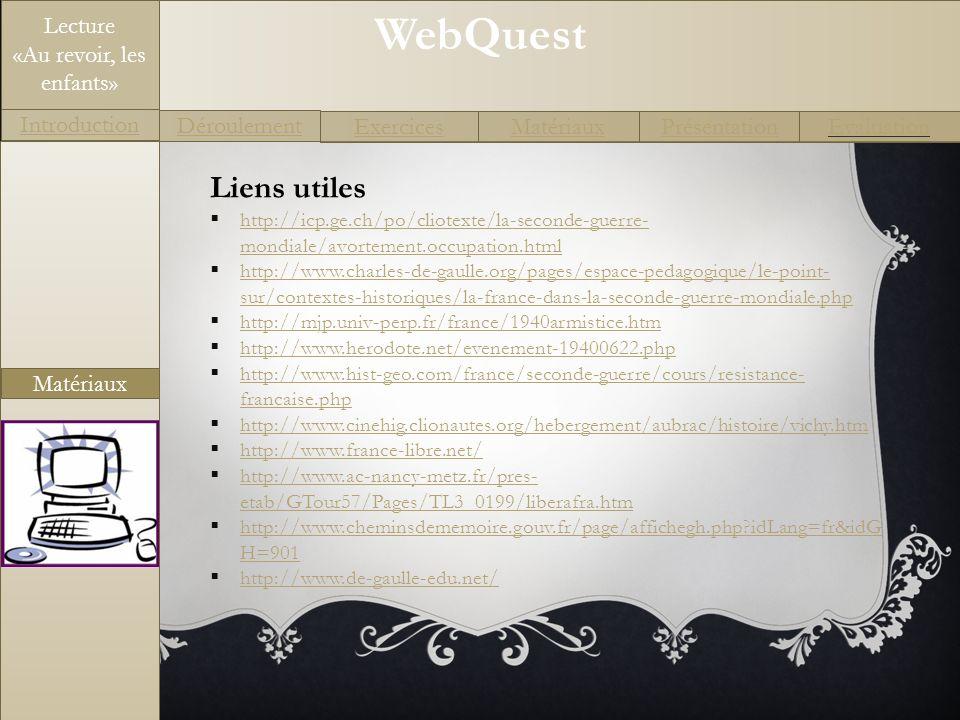 WebQuest Exercices Introduction Matériaux Déroulement PrésentationEvaluation Lecture «Au revoir, les enfants» Matériaux Liens utiles http://icp.ge.ch/