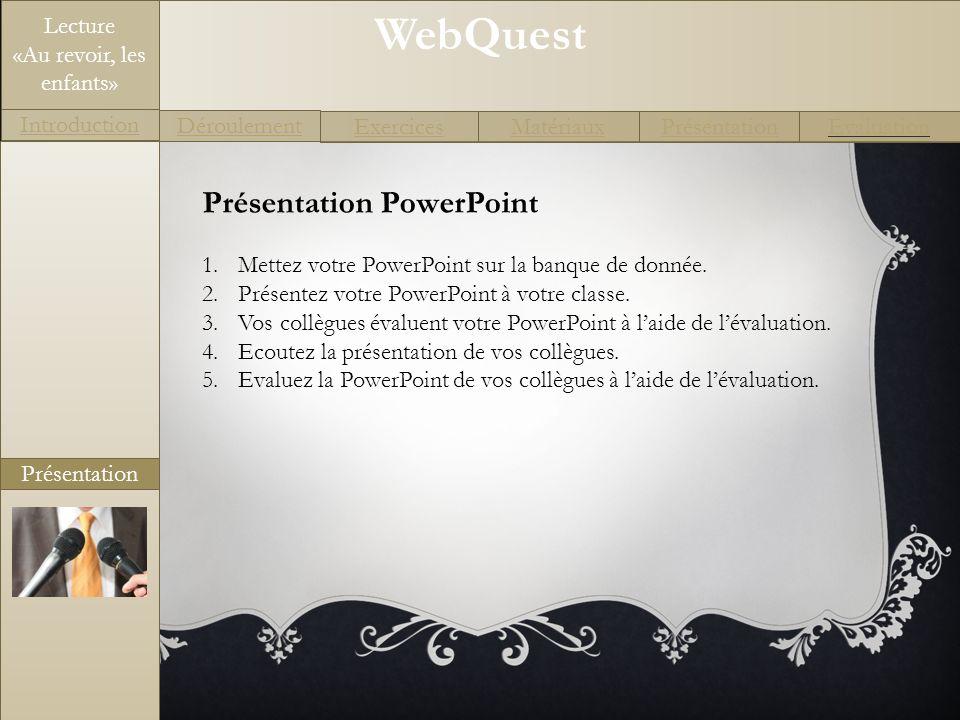 WebQuest Exercices Introduction Matériaux Déroulement PrésentationEvaluation Lecture «Au revoir, les enfants» Evaluation Grille dévaluation de la présentation PowerPoint