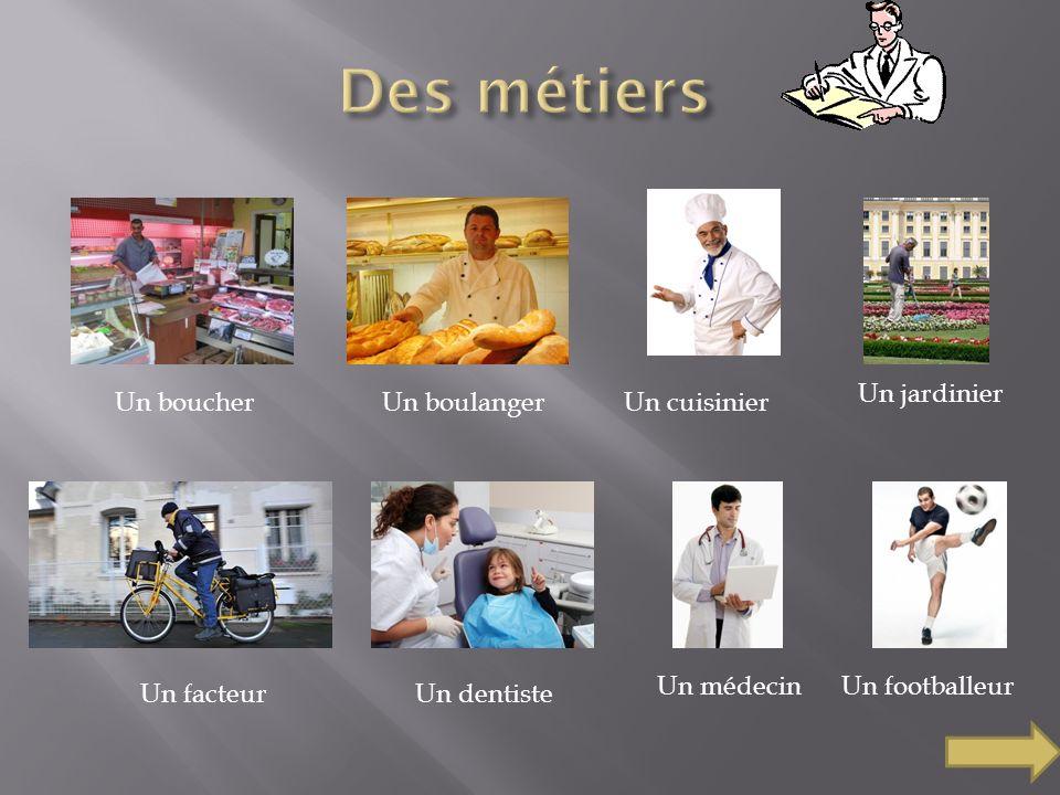 Un boucherUn boulangerUn cuisinier Un jardinier Un facteurUn dentiste Un médecinUn footballeur