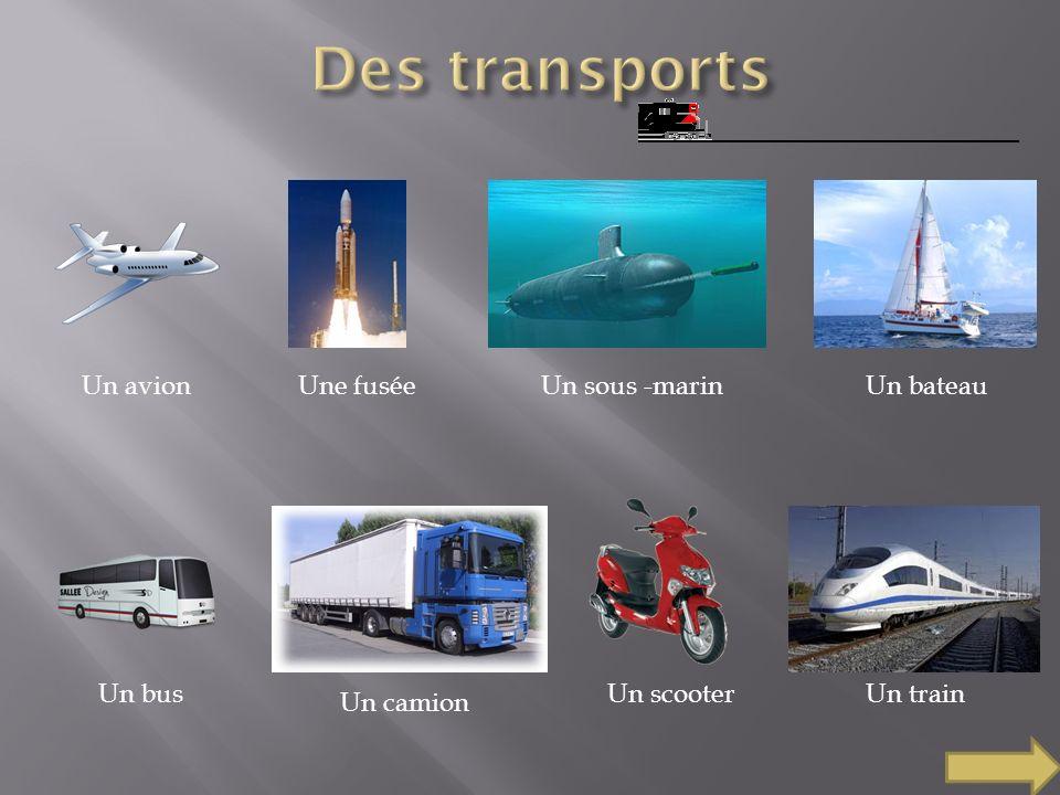 Un avionUne fuséeUn sous -marinUn bateau Un bus Un camion Un scooterUn train