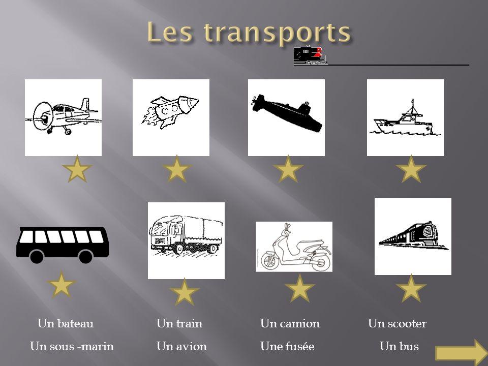 Un bateau Un sous -marin Un train Un avion Un camion Une fusée Un scooter Un bus