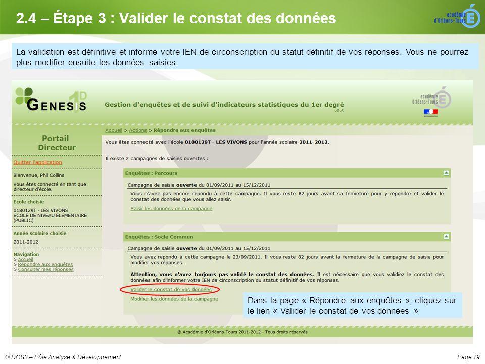 Page 19© DOS3 – Pôle Analyse & Développement 2.4 – Étape 3 : Valider le constat des données La validation est définitive et informe votre IEN de circonscription du statut définitif de vos réponses.