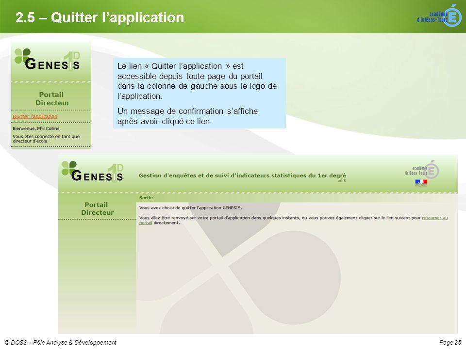 Page 25© DOS3 – Pôle Analyse & Développement 2.5 – Quitter lapplication Le lien « Quitter lapplication » est accessible depuis toute page du portail dans la colonne de gauche sous le logo de lapplication.