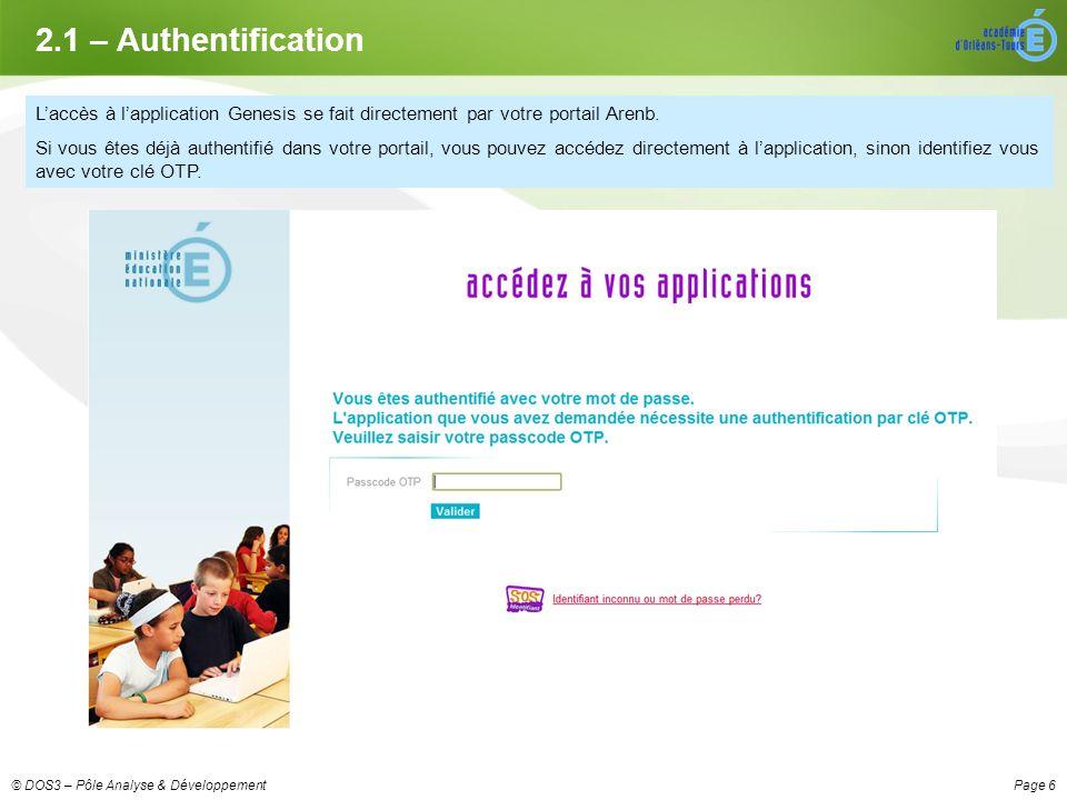 Page 6© DOS3 – Pôle Analyse & Développement 2.1 – Authentification Laccès à lapplication Genesis se fait directement par votre portail Arenb.