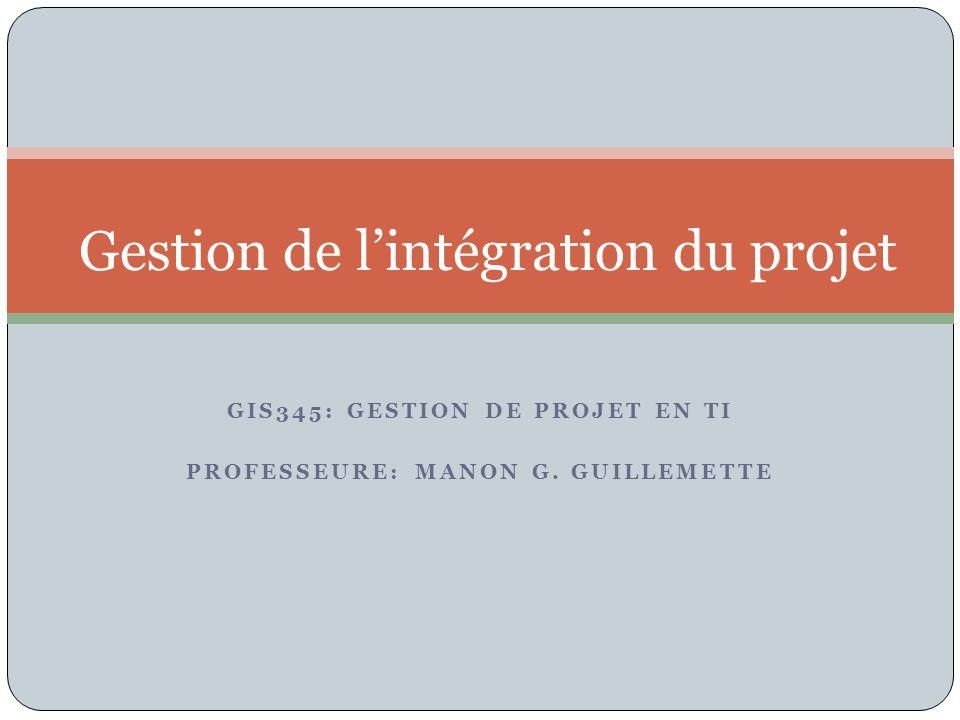 GIS345: GESTION DE PROJET EN TI PROFESSEURE: MANON G. GUILLEMETTE Gestion de lintégration du projet