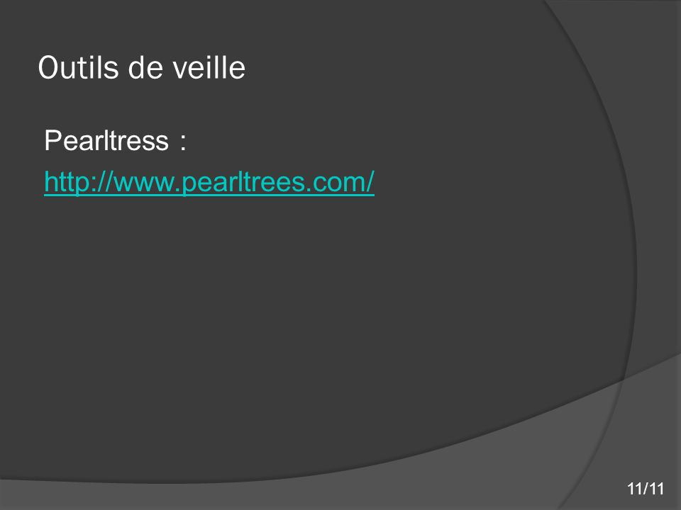 Outils de veille Pearltress : http://www.pearltrees.com/ 11/11