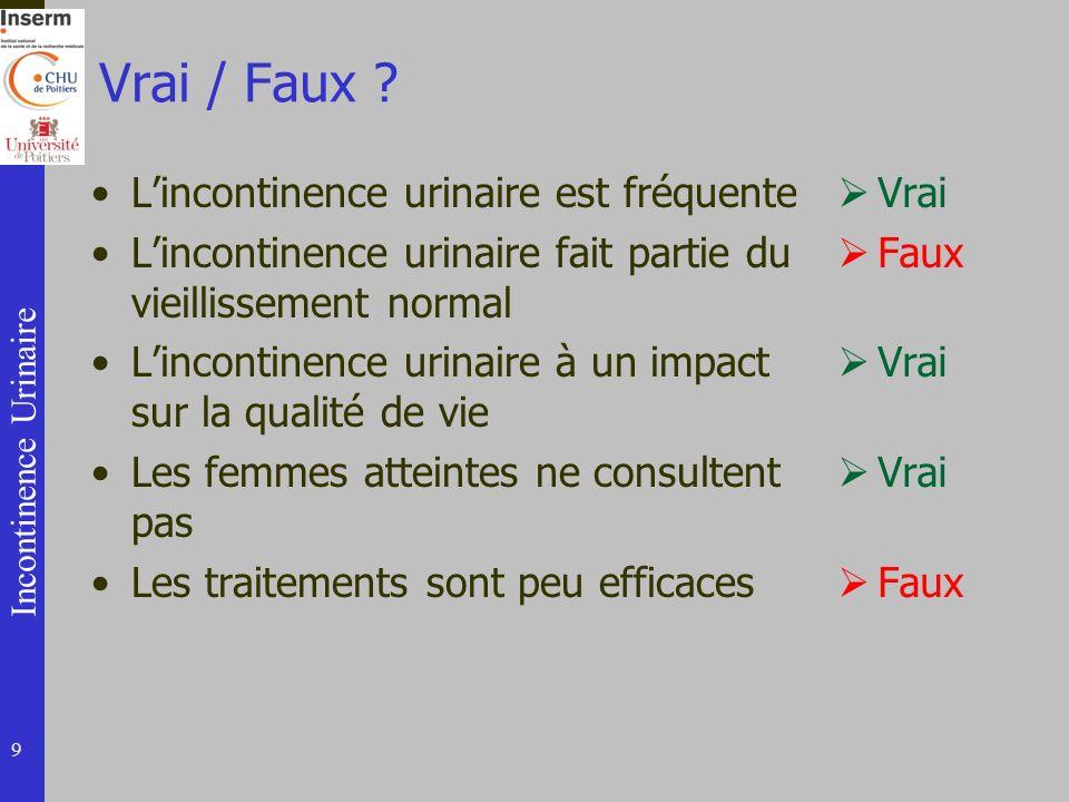 Incontinence Urinaire Vrai / Faux ? Lincontinence urinaire est fréquente Lincontinence urinaire fait partie du vieillissement normal Lincontinence uri