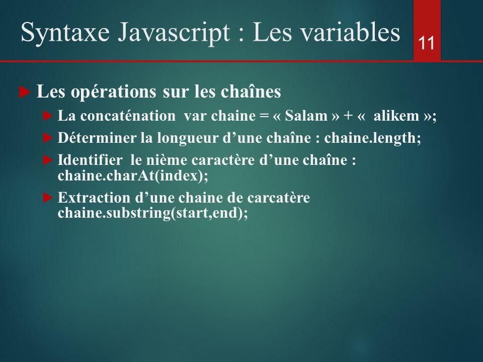 Les opérations sur les chaînes La concaténation var chaine = « Salam » + « alikem »; Déterminer la longueur dune chaîne : chaine.length; Identifier le