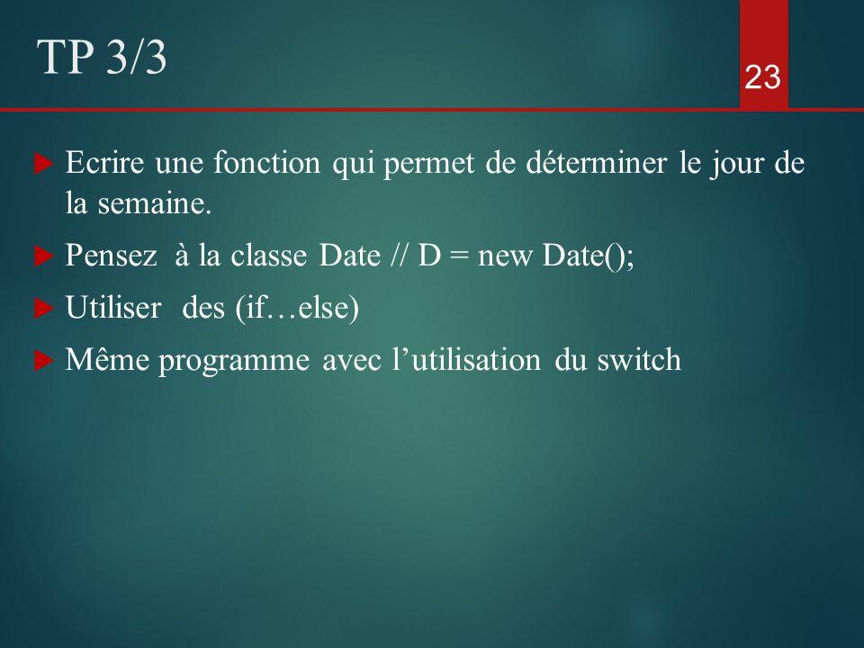 Ecrire une fonction qui permet de déterminer le jour de la semaine. Pensez à la classe Date // D = new Date(); Utiliser des (if…else) Même programme a