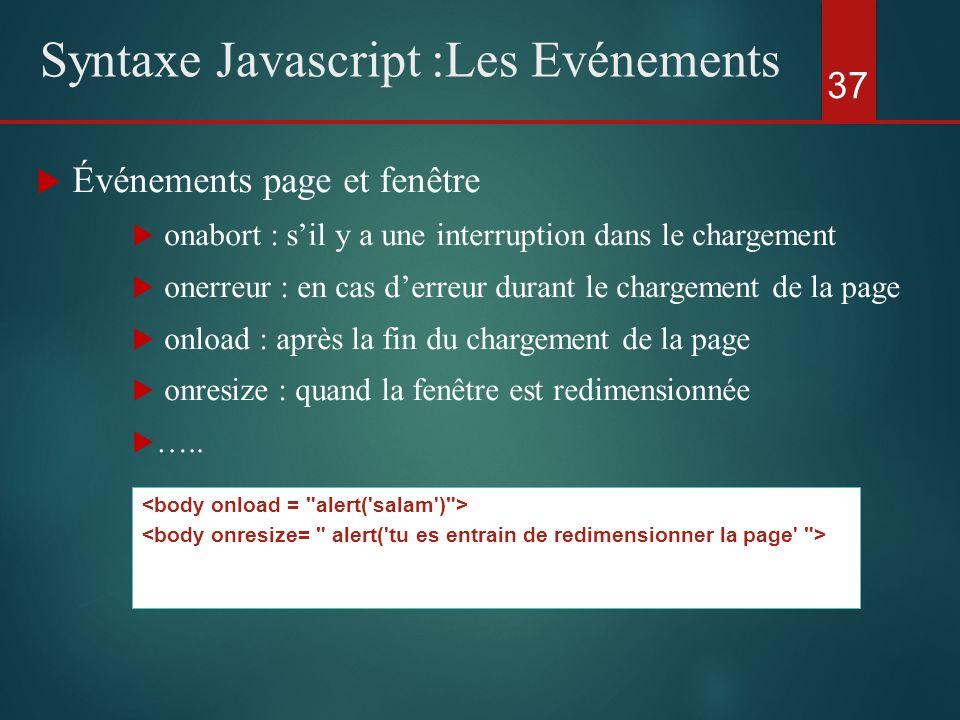 Événements page et fenêtre onabort : sil y a une interruption dans le chargement onerreur : en cas derreur durant le chargement de la page onload : ap