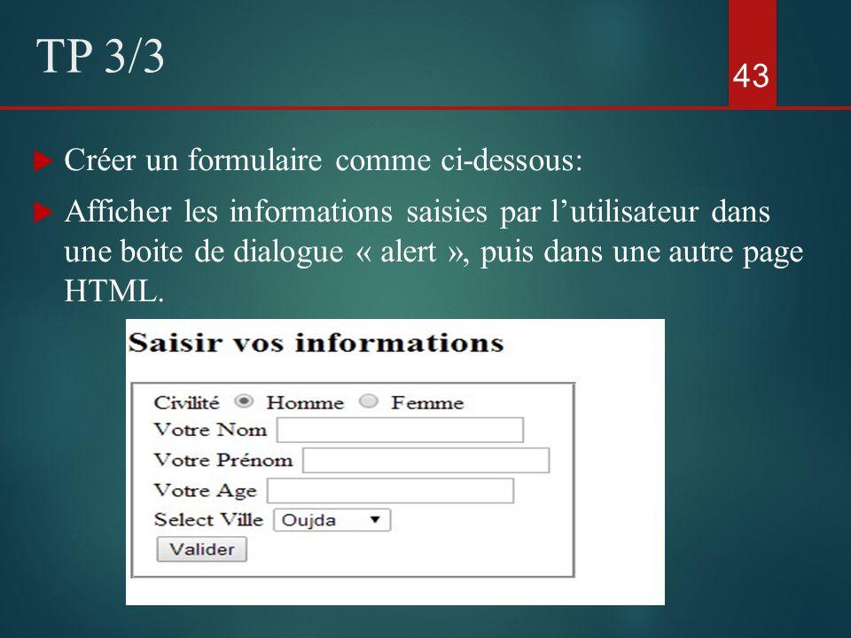 Créer un formulaire comme ci-dessous: Afficher les informations saisies par lutilisateur dans une boite de dialogue « alert », puis dans une autre pag