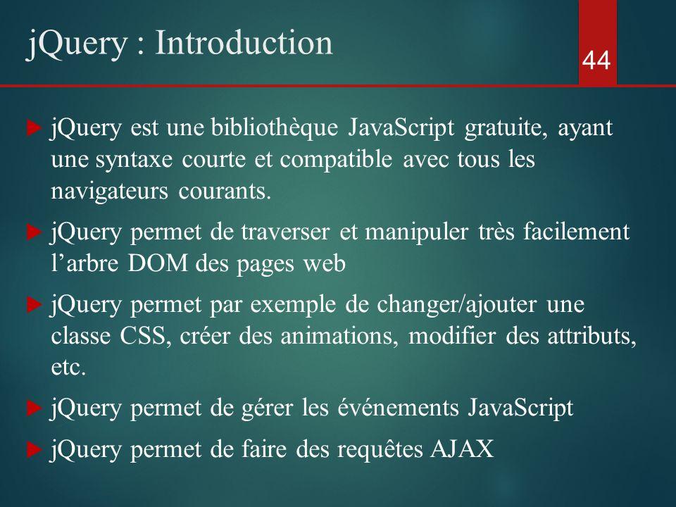 jQuery est une bibliothèque JavaScript gratuite, ayant une syntaxe courte et compatible avec tous les navigateurs courants. jQuery permet de traverser