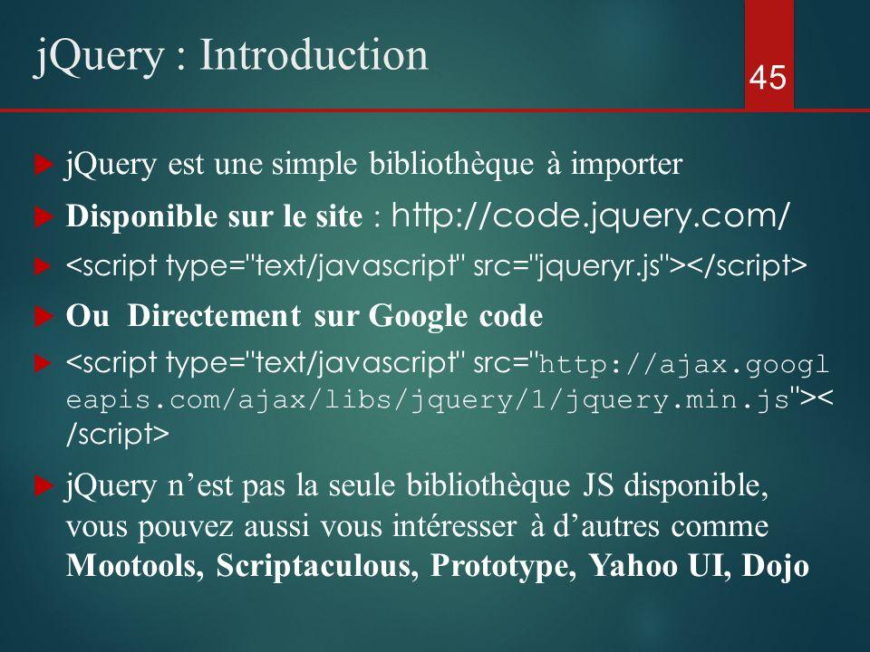 jQuery est une simple bibliothèque à importer Disponible sur le site : http://code.jquery.com/ Ou Directement sur Google code jQuery nest pas la seule