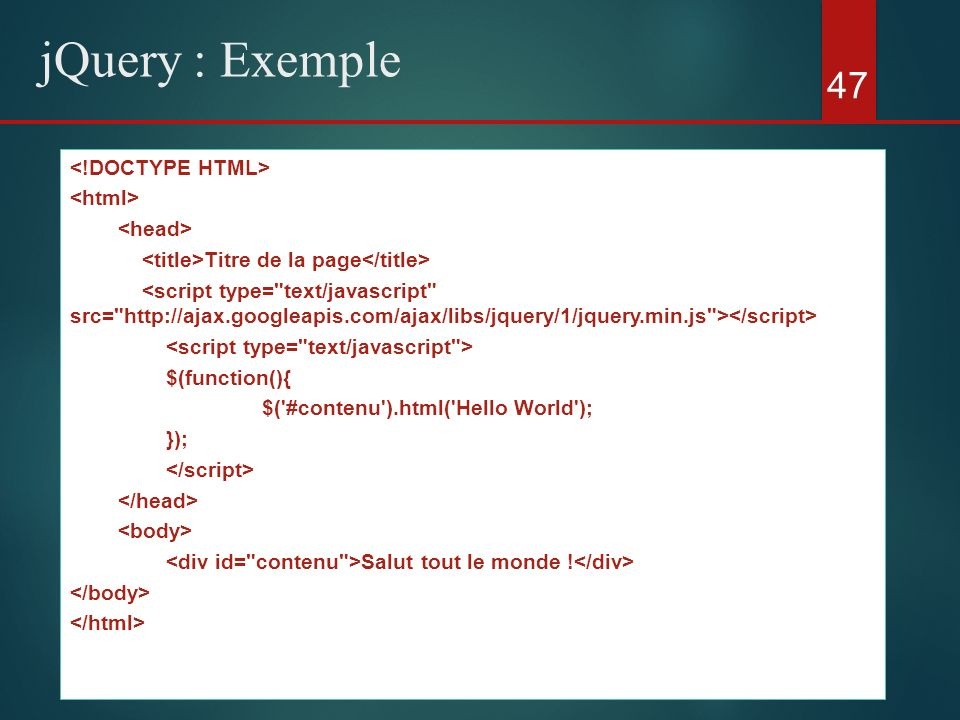 47 jQuery : Exemple Titre de la page $(function(){ $('#contenu').html('Hello World'); }); Salut tout le monde !