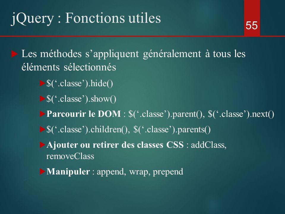 Les méthodes sappliquent généralement à tous les éléments sélectionnés $(.classe).hide() $(.classe).show() Parcourir le DOM : $(.classe).parent(), $(.