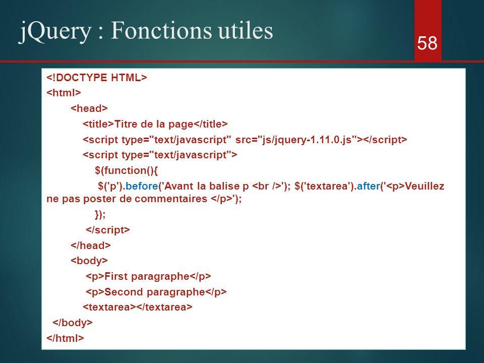 58 jQuery : Fonctions utiles Titre de la page $(function(){ $('p').before('Avant la balise p '); $('textarea').after(' Veuillez ne pas poster de comme