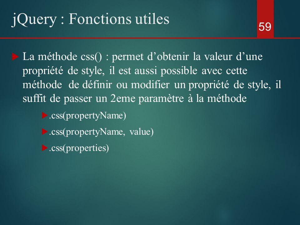 La méthode css() : permet dobtenir la valeur dune propriété de style, il est aussi possible avec cette méthode de définir ou modifier un propriété de
