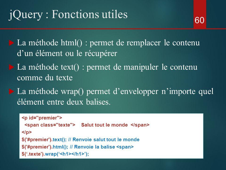 La méthode html() : permet de remplacer le contenu dun élément ou le récupérer La méthode text() : permet de manipuler le contenu comme du texte La mé
