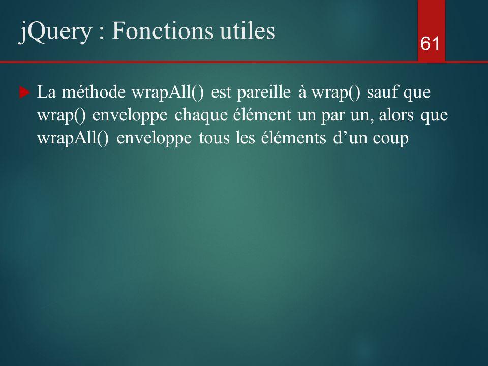 La méthode wrapAll() est pareille à wrap() sauf que wrap() enveloppe chaque élément un par un, alors que wrapAll() enveloppe tous les éléments dun cou