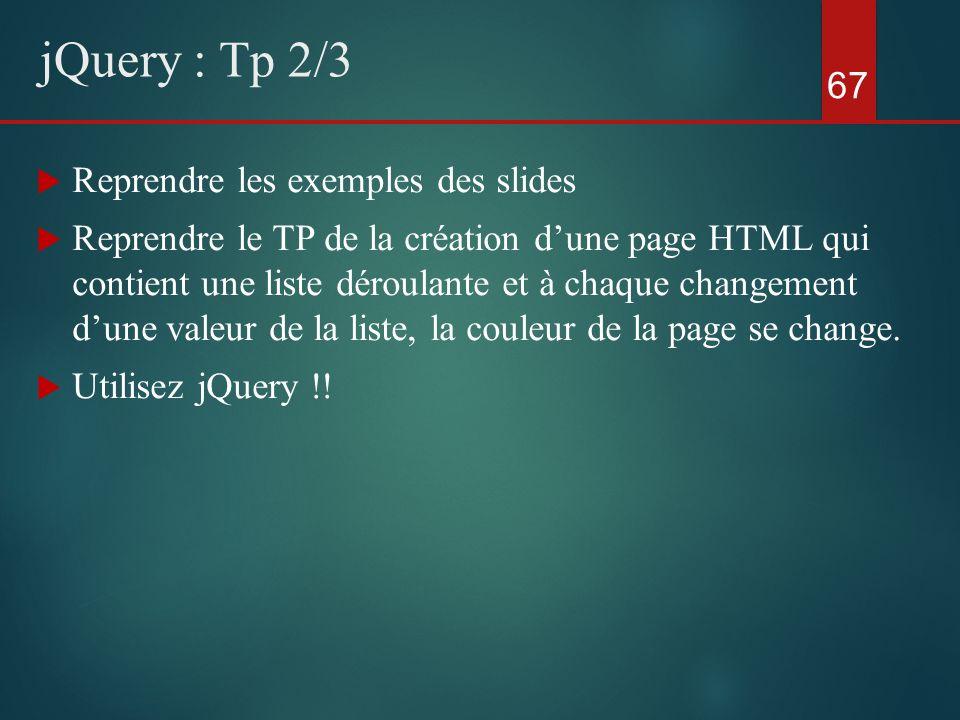 Reprendre les exemples des slides Reprendre le TP de la création dune page HTML qui contient une liste déroulante et à chaque changement dune valeur d