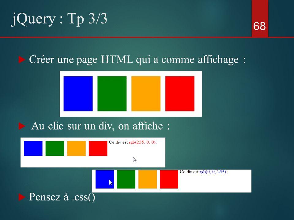 68 jQuery : Tp 3/3 Créer une page HTML qui a comme affichage : Au clic sur un div, on affiche : Pensez à.css()