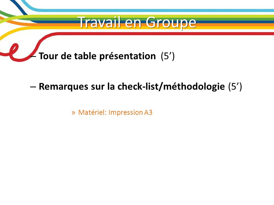 Travail en Groupe – Tour de table présentation (5) – Remarques sur la check-list/méthodologie (5) » Matériel: Impression A3