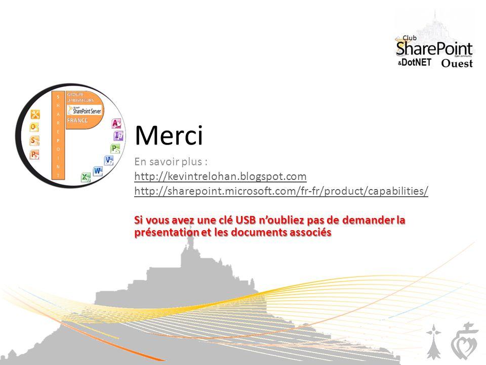 Merci En savoir plus : http://kevintrelohan.blogspot.com http://sharepoint.microsoft.com/fr-fr/product/capabilities/ Si vous avez une clé USB noubliez