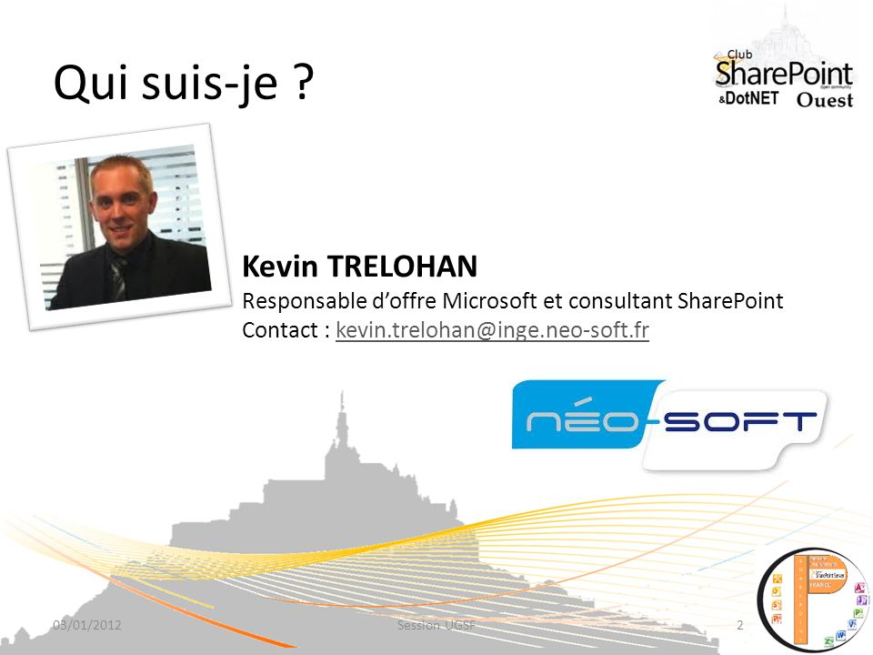 Qui suis-je ? Kevin TRELOHAN Responsable doffre Microsoft et consultant SharePoint Contact : kevin.trelohan@inge.neo-soft.frkevin.trelohan@inge.neo-so