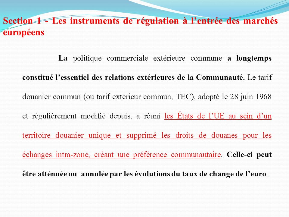 Section 1 - Les instruments de régulation à lentrée des marchés européens La politique commerciale extérieure commune a longtemps constitué lessentiel
