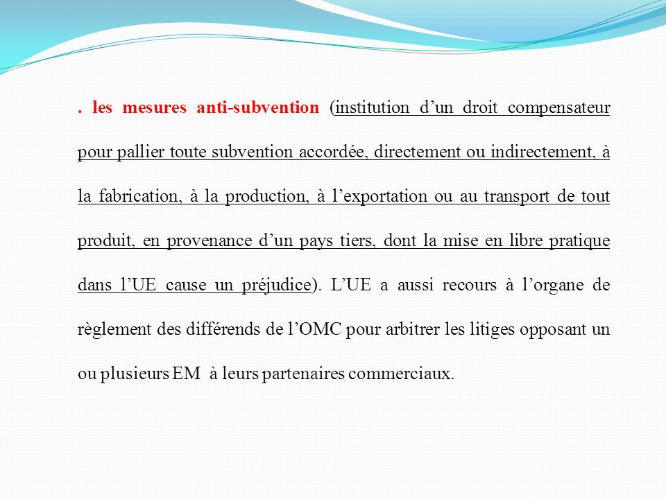. les mesures anti-subvention (institution dun droit compensateur pour pallier toute subvention accordée, directement ou indirectement, à la fabricati