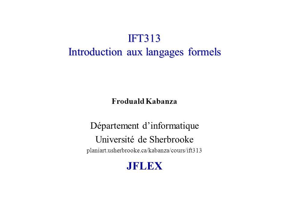 IFT313© Froduald Kabanza2 Sujet Introduction à JFLEX.