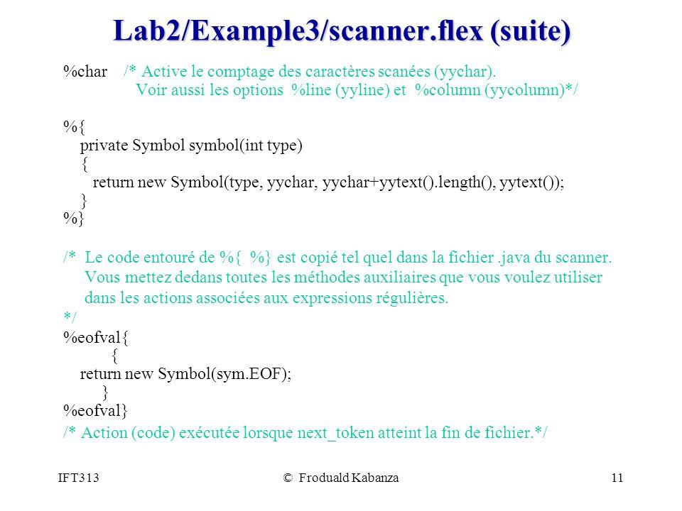IFT313© Froduald Kabanza11 Lab2/Example3/scanner.flex (suite) %char /* Active le comptage des caractères scanées (yychar). Voir aussi les options %lin