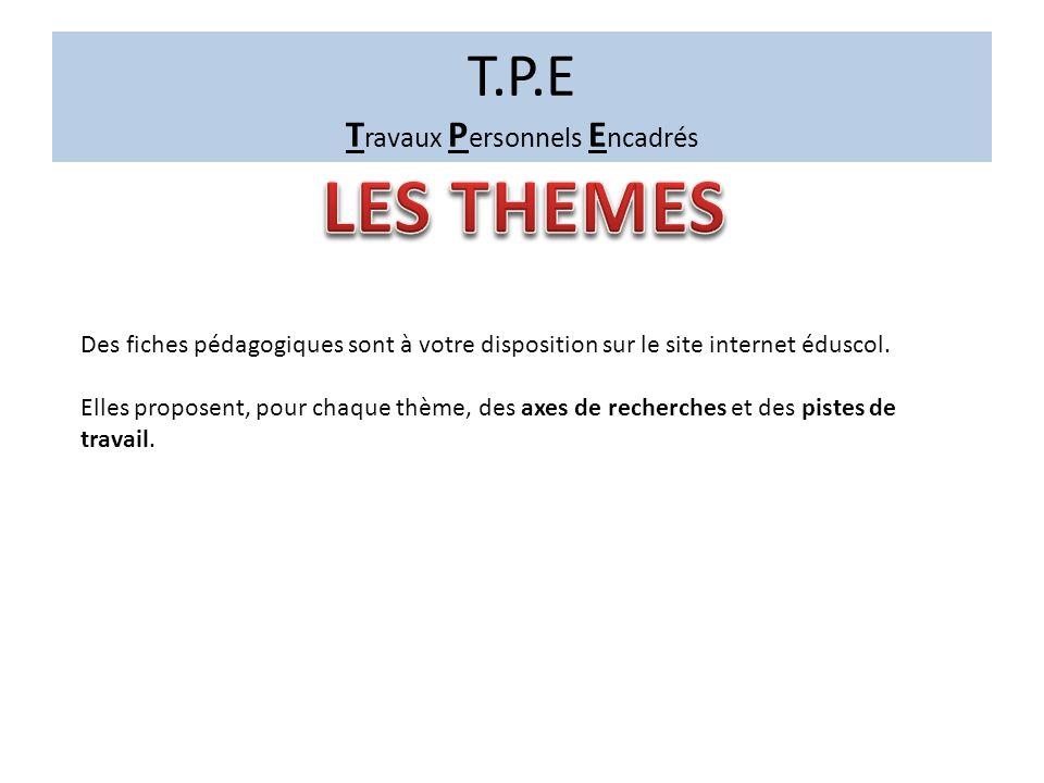 T.P.E T ravaux P ersonnels E ncadrés À partir de thèmes définis, vous choisirez, en concertation avec les enseignants vous encadrant, le sujet sur leq